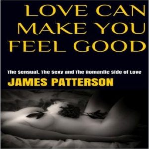 Love Can Make You Feel Good: The Sensual, The Sexy and The Romantic Side of Love