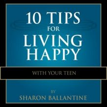 10 Tips for Living Happy with Your Teen
