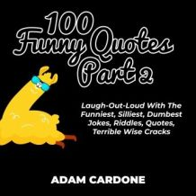 100 Funny Quotes Part 2: Laugh-Out-Loud With The Funniest, Silliest, Dumbest Jokes, Riddles, Quotes, Terrible Wise Cracks