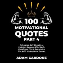 100 Motivational Quotes Part 4: Principles, Self Discipline, Stoicism, Success, Life, Work, Happiness, Play & Everything Else With Motivational Quotes