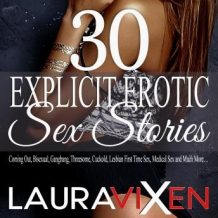 30 Explicit Erotic Sex Stories: Coming Out, Bisexual, Gangbang, Threesome, Cuckold, Lesbian First Time Sex, Medical Sex and Much More...