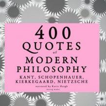 400 quotes of Modern Philosophy: Nietzsche, Kant, Kierkegaard & Schopenhauer