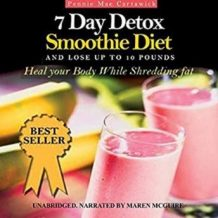 7 Day Detox Smoothie Diet: And Lose Up to 10 Pounds