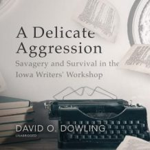 A Delicate Aggression: Savagery and Survival in the Iowa Writers' Workshop