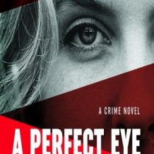 A Perfect Eye: A CRIME NOVEL