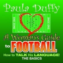 A Woman's Guide to Football: How to Talk His Language