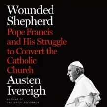 A Wounded Shepherd: Pope Francis and His Struggle to Convert the Catholic Church