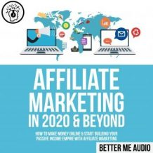 Affiliate Marketing in 2020 & Beyond: How to Make Money Online & Start Building Your Passive Income Empire with Affiliate Marketing