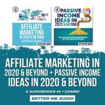 Affiliate Marketing in 2020 & Beyond + Passive Income Ideas in 2020 & Beyond: 2 Audiobooks in 1 Combo