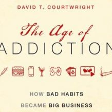 Age of Addiction: How Bad Habits Became Big Business