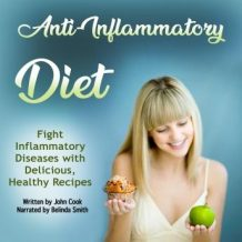 Anti-Inflammatory Diet: Fight Inflammatory Diseases with Delicious, Healthy Recipes