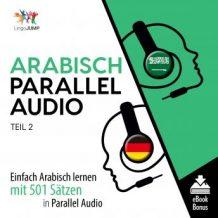 Arabisch Parallel Audio - Einfach Arabisch lernen mit 501 Stzen in Parallel Audio - Teil 2
