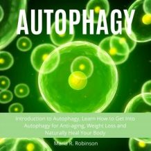 Autophagy: Introduction to Autophagy, Learn How to Get Into Autophagy for Anti-aging, Weight Loss and Naturally Heal Your Body