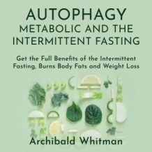 Autophagy Metabolic and the Intermittent Fasting: Get the Full Benefits of the Intermittent Fasting,Burns Body Fats and Weight Loss