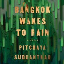 Bangkok Wakes to Rain: A Novel