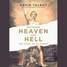 Between Heaven and Hell: The Story of My Stroke (Inspirational Memoir, Stroke Recovery Book, Near Death Experiences)