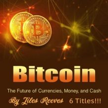 Bitcoin: The Future of Currencies, Money, and Cash