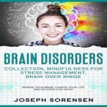 Brain Disorders: Collection, Mindfulness for Stress Management, Brain Over Binge: Rewire Your Brain, Change Your Life and Recover for Good