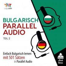 Bulgarisch Parallel Audio - Einfach Bulgarisch lernen mit 501 Stzen in Parallel Audio - Teil 2