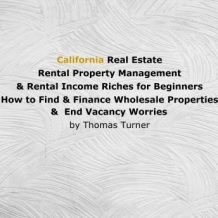 California Real Estate Rental Property Management & Rental Income Riches for Beginners