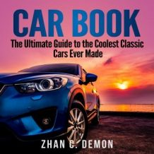 Car Book: The Ultimate Guide to the Coolest Classic Cars Ever Made