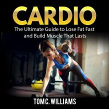 Cardio: The Ultimate Guide to Lose Fat Fast and Build Muscle That Lasts