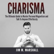 Charisma: The Ultimate Guide to Master Personal Magnetism and Talk To Anyone Effortlessly