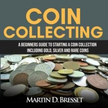 Coin Collecting: A Beginners Guide To Starting A Coin Collection Including Gold, Silver and Rare Coins