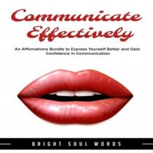 Communicate Effectively: An Affirmations Bundle to Express Yourself Better and Gain Confidence in Communication