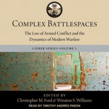Complex Battlespaces: The Law of Armed Conflict and the Dynamics of Modern Warfare