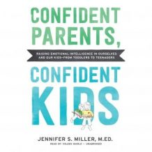 Confident Parents, Confident Kids: Raising Emotional Intelligence in Ourselves and Our Kidsfrom Toddlers to Teenagers