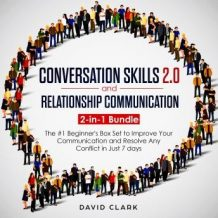 CONVERSATION SKILLS 2.0 AND RELATIONSHIP COMMUNICATION: 2-in-1 Bundle - The #1 Beginner's Guide to Improve Your Communication and Resolve Any Conflict in  Just 7 days