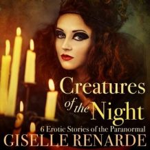 Creatures of the Night: 6 Erotic Stories of the Paranormal