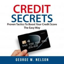 Credit Secrets: Proven Tactics To Boost Your Credit Score The Easy Way