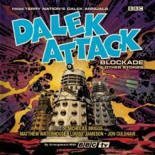 Dalek Attack: Blockade & Other Stories from the Doctor Who universe: Dalek Audio Annual