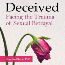 Deceived: Facing the Trauma of Sexual Betrayal