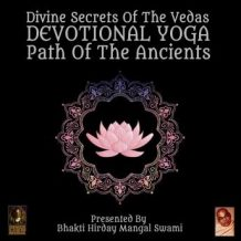 Divine Secrets Of The Vedas Devotional Yoga - Path Of The Ancients