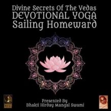 Divine Secrets Of The Vedas Devotional Yoga - Sailing Homeward
