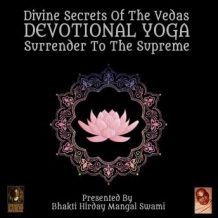 Divine Secrets Of The Vedas Devotional Yoga - Surrender To The Supreme