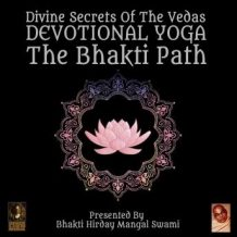 Divine Secrets Of The Vedas Devotional Yoga - The Bhakti Path
