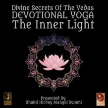 Divine Secrets Of The Vedas Devotional Yoga - The Inner Light