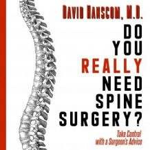 Do You Really Need Spine Surgery? Take Control with a Surgeon's Advice