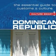 Dominican Republic - Culture Smart!: The Essential Guide to Customs and Culture
