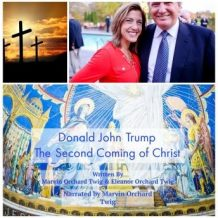 Donald John Trump:  The Second Coming of Christ