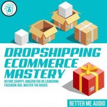 Dropshipping Ecommerce Mastery: Before Shopify, Amazon FBA or Launching Facebook Ads, Master the Basics