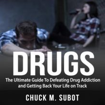 Drugs: The Ultimate Guide To Defeating Drug Addiction and Getting Back Your Life on Track