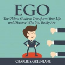 Ego: The Ultima Guide to Transform Your Life and Discover Who You Really Are