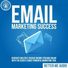 Email Marketing Success: Generate Multiple Passive Income Streams Online With The Oldest & Most Powerful Marketing Tool