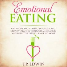 Emotional Eating: Overcome Your Eating Disorder and Stop Overeating Through Meditation and Intuitive Eating, Binge No More