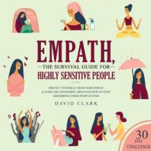 Empath: The Survival Guide For Highly Sensitive People - Protect Yourself From Narcissists & Toxic Relationships. Discover How to Stop Absorbing Other People's Pain